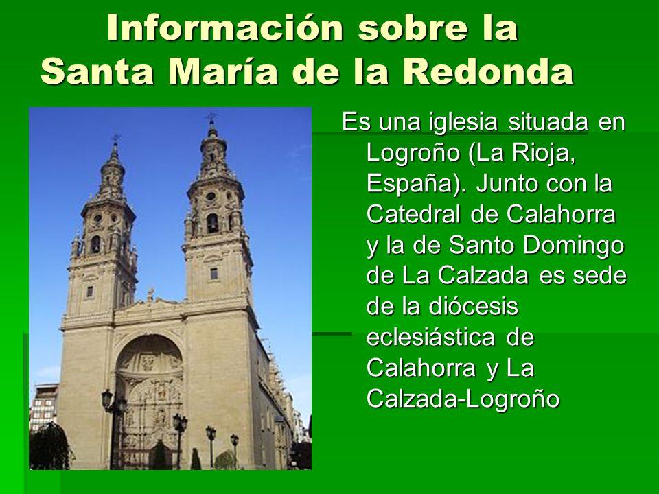 Información sobre la Santa María de la Redonda Es una iglesia situada en Logroño (La Rioja, España). Junto con la Catedral de Calahorra y la de Santo