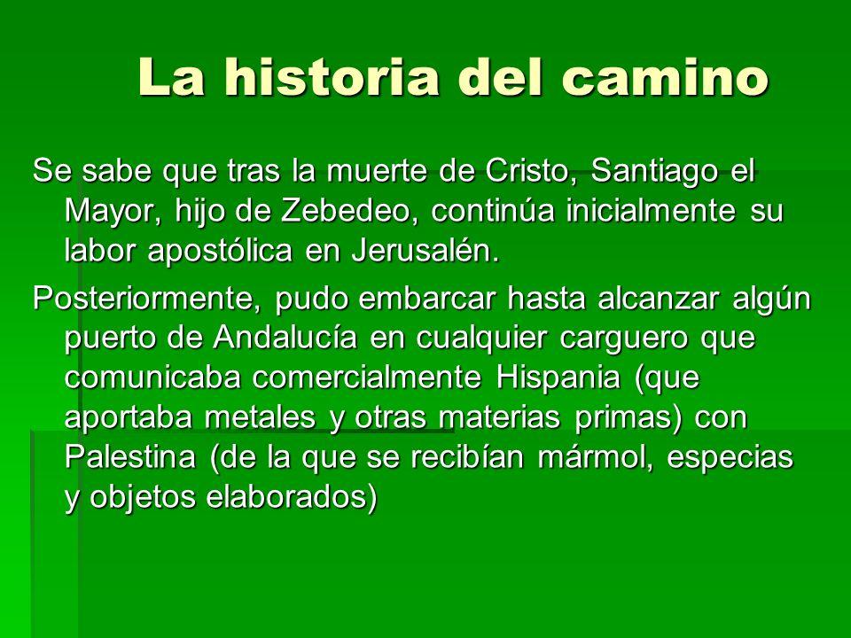 La historia del camino Se sabe que tras la muerte de Cristo, Santiago el Mayor, hijo de Zebedeo, continúa inicialmente su labor apostólica en Jerusalé