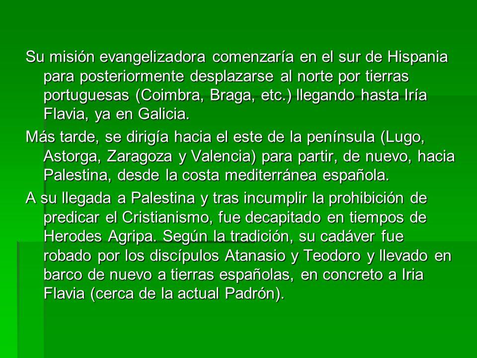 Su misión evangelizadora comenzaría en el sur de Hispania para posteriormente desplazarse al norte por tierras portuguesas (Coimbra, Braga, etc.) lleg