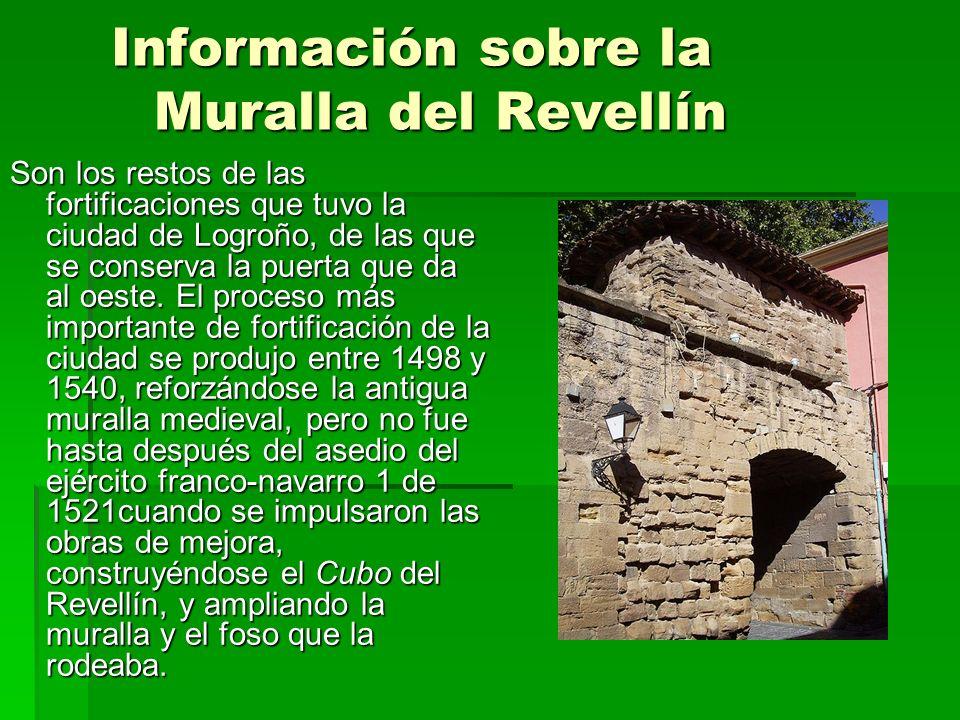 Información sobre la Muralla del Revellín Información sobre la Muralla del Revellín Son los restos de las fortificaciones que tuvo la ciudad de Logroñ