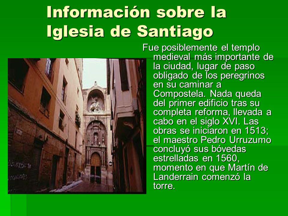 Información sobre la Iglesia de Santiago Fue posiblemente el templo medieval más importante de la ciudad, lugar de paso obligado de los peregrinos en