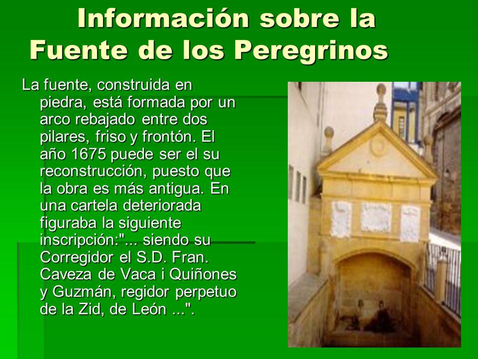 Información sobre la Fuente de los Peregrinos La fuente, construida en piedra, está formada por un arco rebajado entre dos pilares, friso y frontón. E