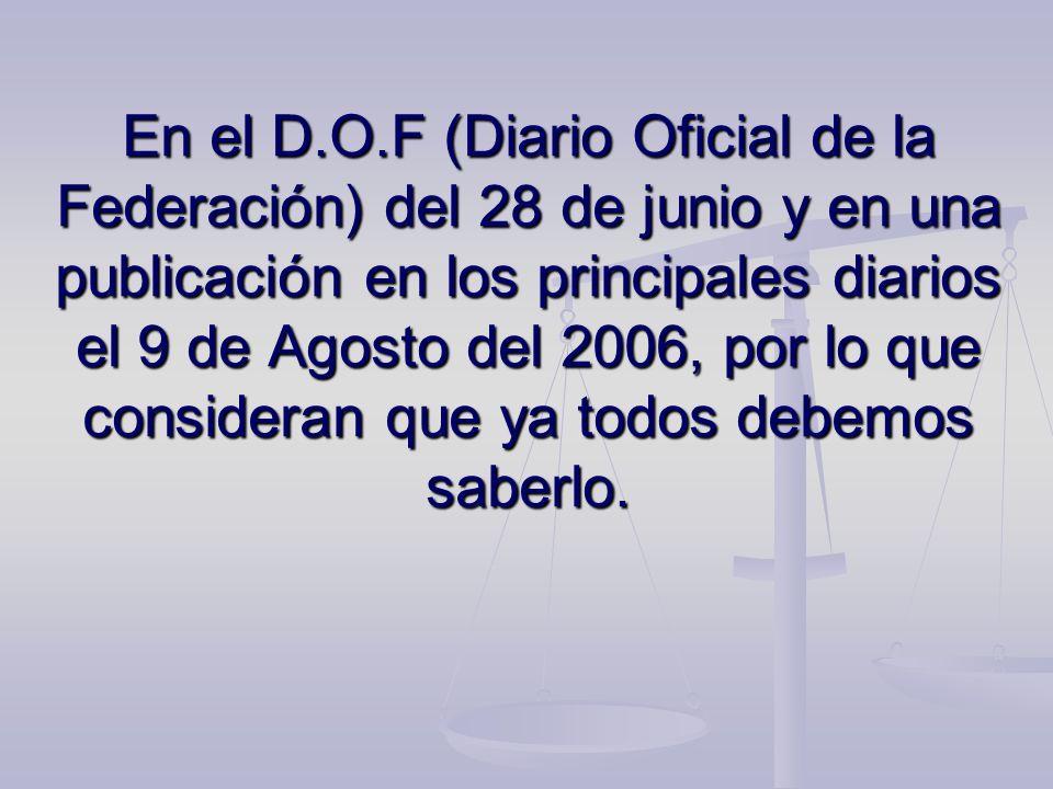 En el D.O.F (Diario Oficial de la Federación) del 28 de junio y en una publicación en los principales diarios el 9 de Agosto del 2006, por lo que cons