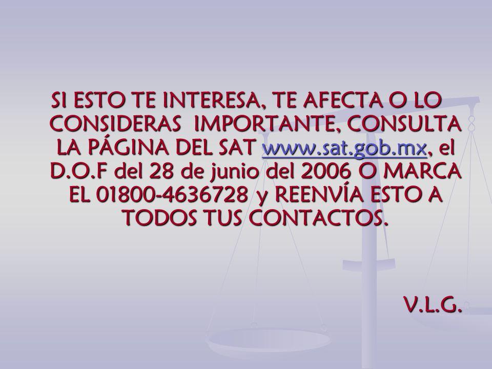 SI ESTO TE INTERESA, TE AFECTA O LO CONSIDERAS IMPORTANTE, CONSULTA LA PÁGINA DEL SAT w w w w w wwww wwww.... ssss aaaa tttt.... gggg oooo bbbb.... mm