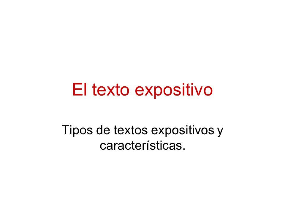 El texto expositivo Tipos de textos expositivos y características.