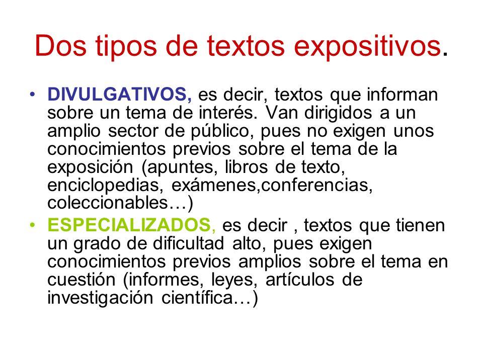 Dos tipos de textos expositivos. DIVULGATIVOS, es decir, textos que informan sobre un tema de interés. Van dirigidos a un amplio sector de público, pu