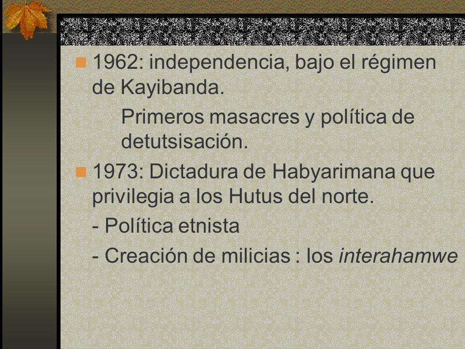 1962: independencia, bajo el régimen de Kayibanda. Primeros masacres y política de detutsisación. 1973: Dictadura de Habyarimana que privilegia a los