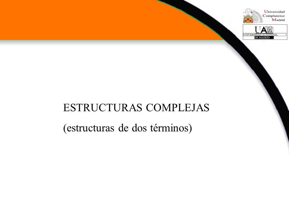 ESTRUCTURAS COMPLEJAS (estructuras de dos términos)