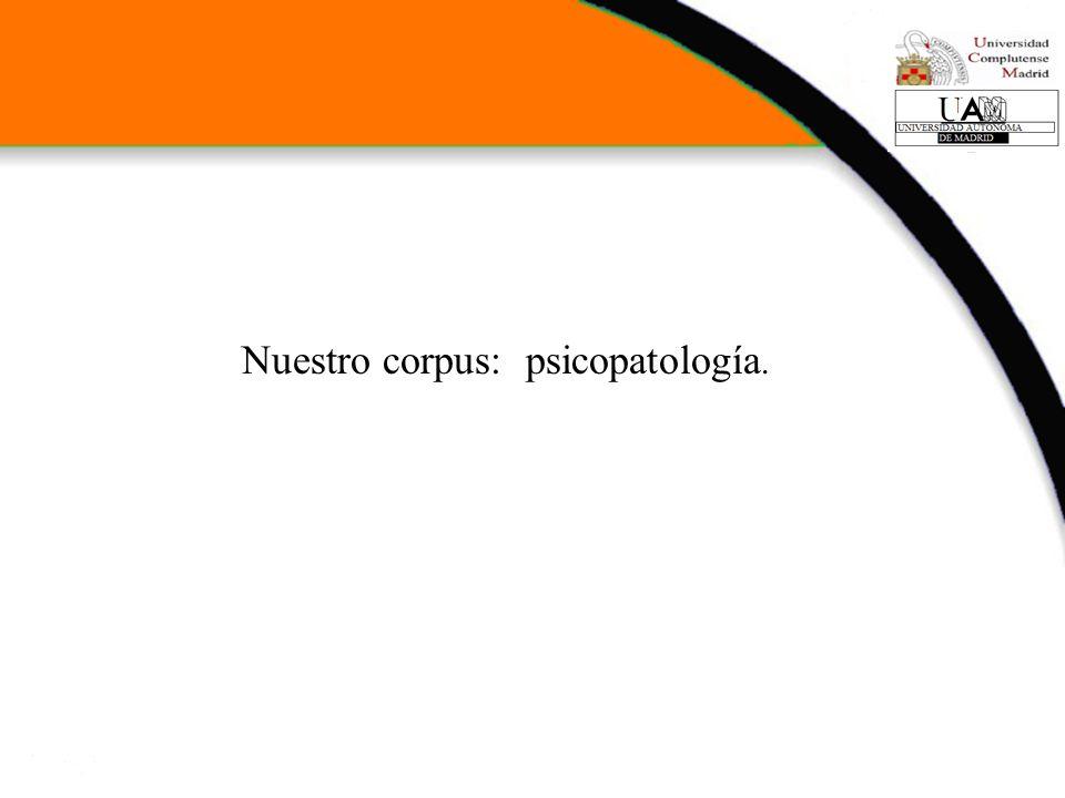 Nuestro corpus: psicopatología.