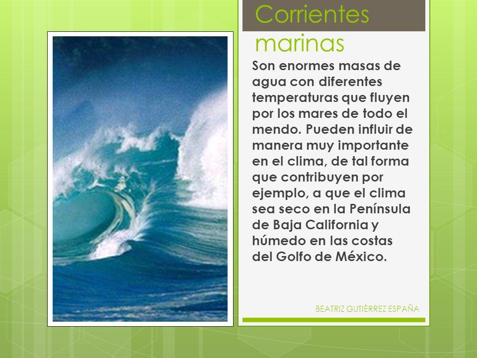 Corrientes marinas Son enormes masas de agua con diferentes temperaturas que fluyen por los mares de todo el mendo. Pueden influir de manera muy impor