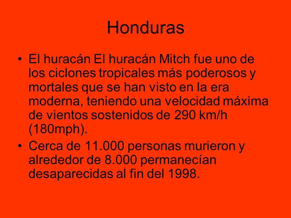 Honduras El huracán El huracán Mitch fue uno de los ciclones tropicales más poderosos y mortales que se han visto en la era moderna, teniendo una velo