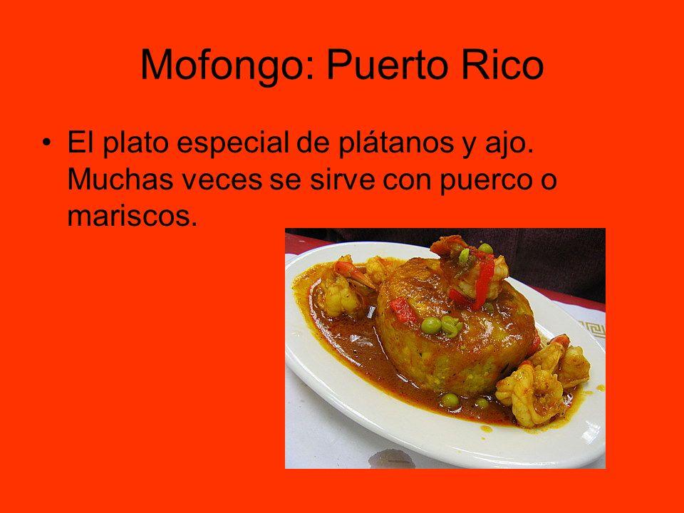 Mofongo: Puerto Rico El plato especial de plátanos y ajo. Muchas veces se sirve con puerco o mariscos.