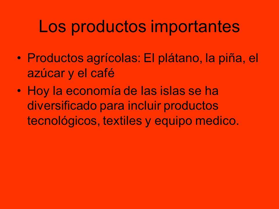 Los productos importantes Productos agrícolas: El plátano, la piña, el azúcar y el café Hoy la economía de las islas se ha diversificado para incluir