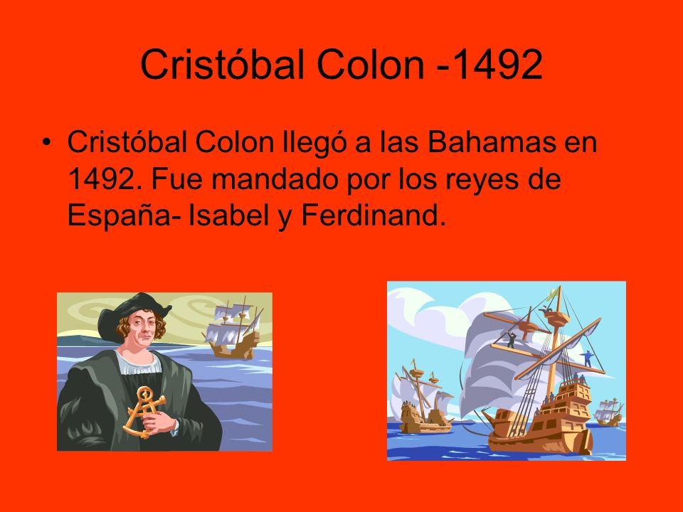 Cristóbal Colon -1492 Cristóbal Colon llegó a las Bahamas en 1492. Fue mandado por los reyes de España- Isabel y Ferdinand.