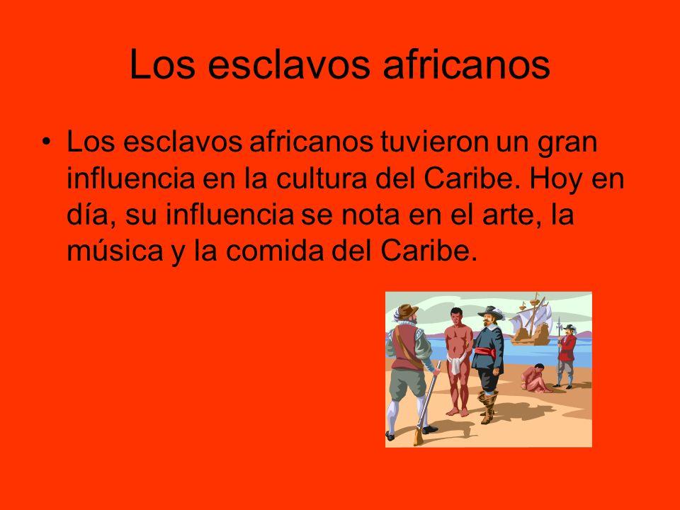 Los esclavos africanos Los esclavos africanos tuvieron un gran influencia en la cultura del Caribe. Hoy en día, su influencia se nota en el arte, la m