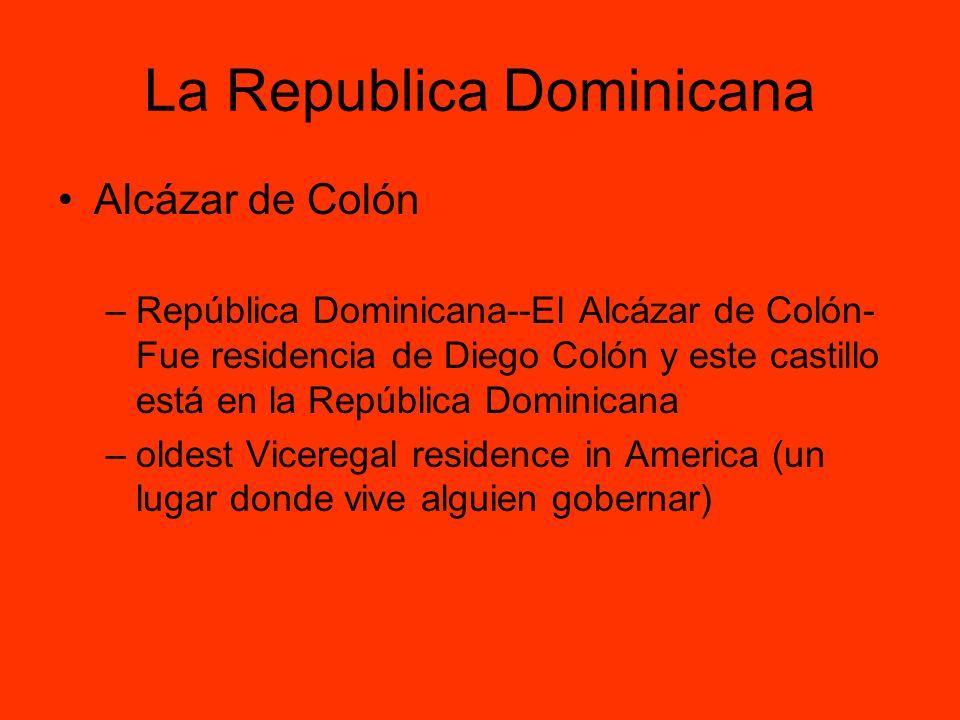 La Republica Dominicana Alcázar de Colón –República Dominicana--El Alcázar de Colón- Fue residencia de Diego Colón y este castillo está en la Repúblic