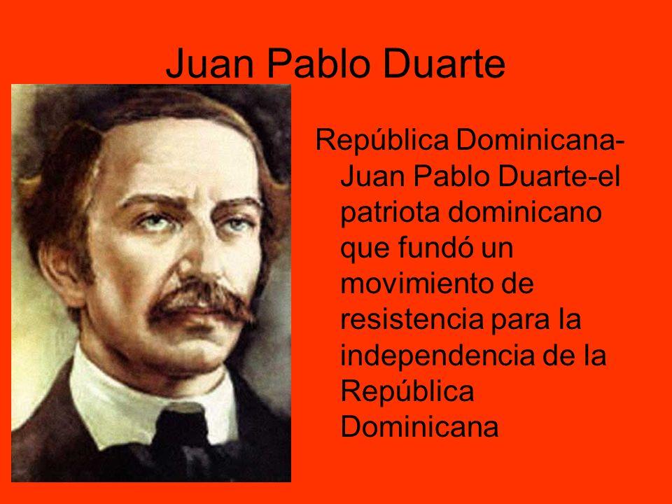 Juan Pablo Duarte República Dominicana- Juan Pablo Duarte-el patriota dominicano que fundó un movimiento de resistencia para la independencia de la Re