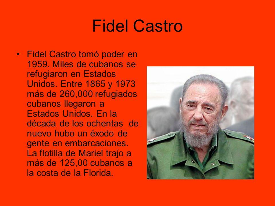 Fidel Castro Fidel Castro tomó poder en 1959. Miles de cubanos se refugiaron en Estados Unidos. Entre 1865 y 1973 más de 260,000 refugiados cubanos ll