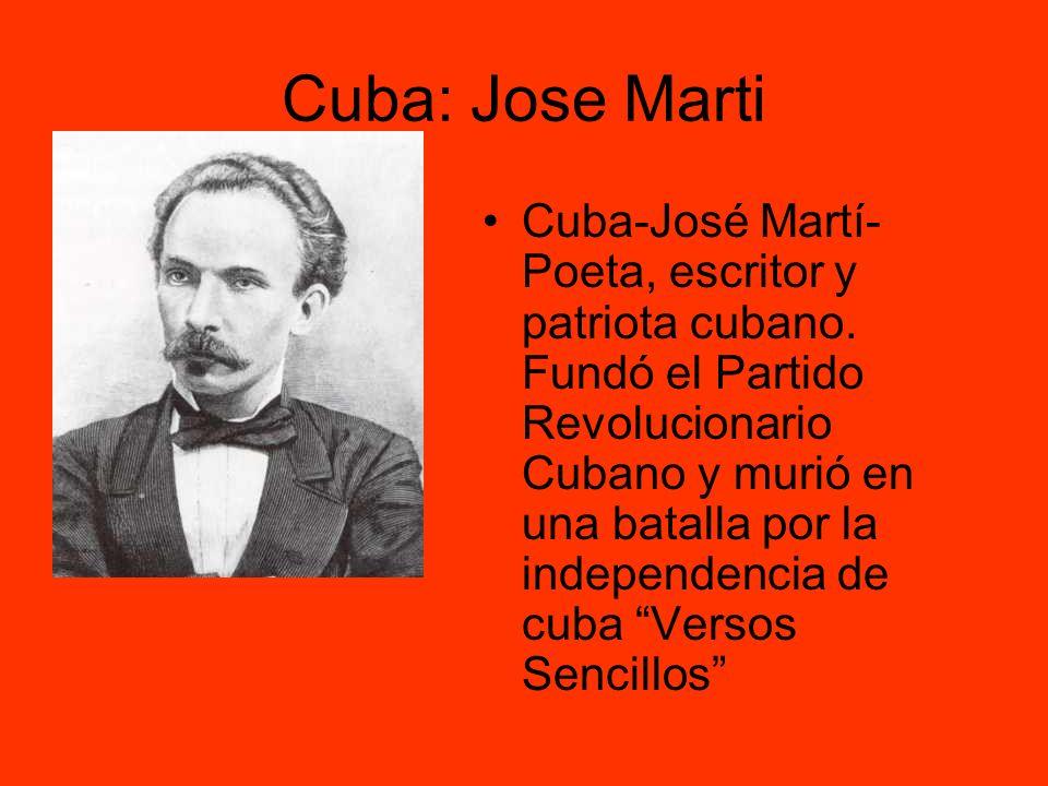 Cuba: Jose Marti Cuba-José Martí- Poeta, escritor y patriota cubano. Fundó el Partido Revolucionario Cubano y murió en una batalla por la independenci