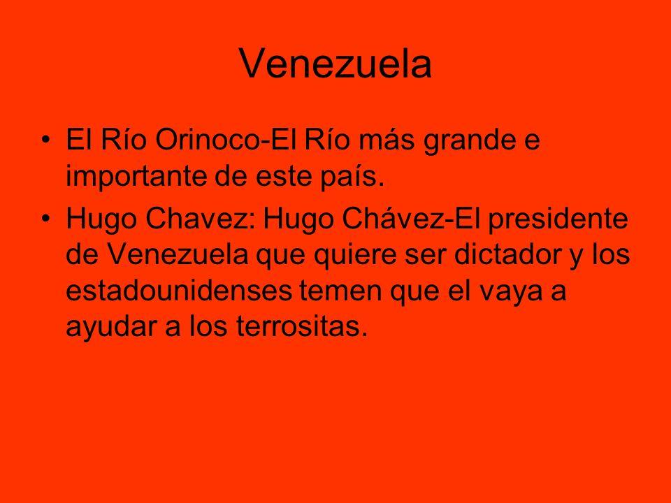 Venezuela El Río Orinoco-El Río más grande e importante de este país. Hugo Chavez: Hugo Chávez-El presidente de Venezuela que quiere ser dictador y lo