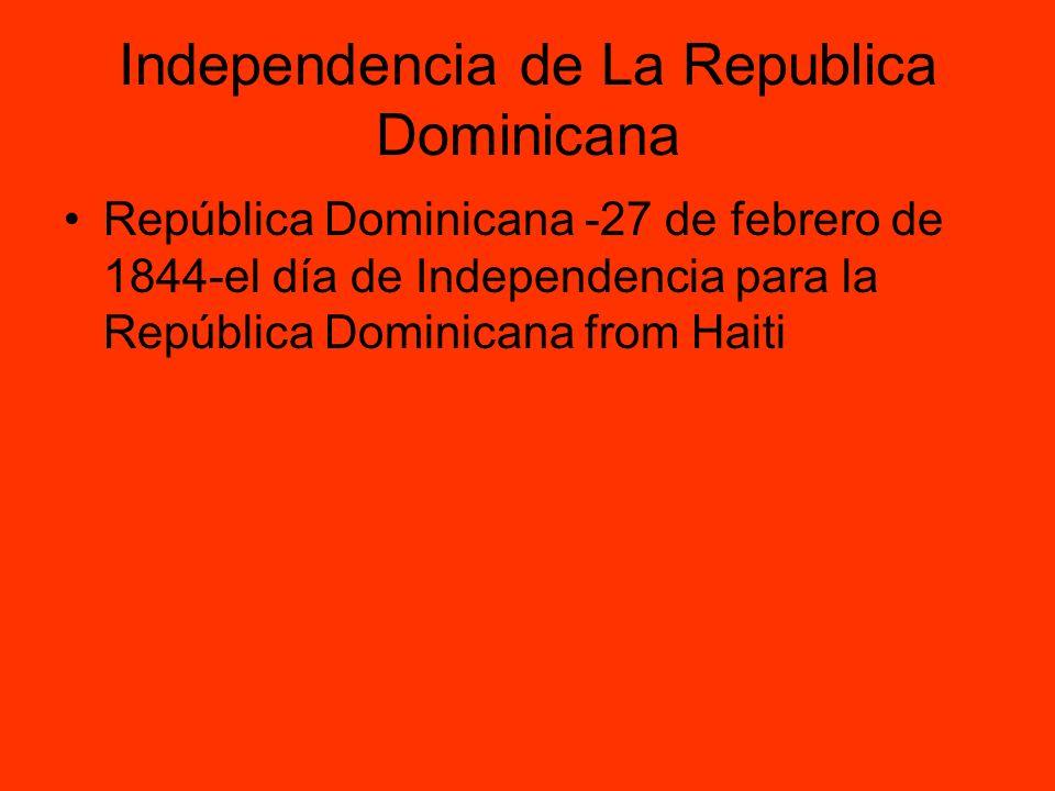 Independencia de La Republica Dominicana República Dominicana -27 de febrero de 1844-el día de Independencia para la República Dominicana from Haiti