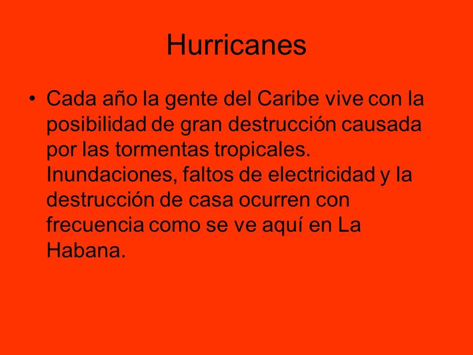 Hurricanes Cada año la gente del Caribe vive con la posibilidad de gran destrucción causada por las tormentas tropicales. Inundaciones, faltos de elec