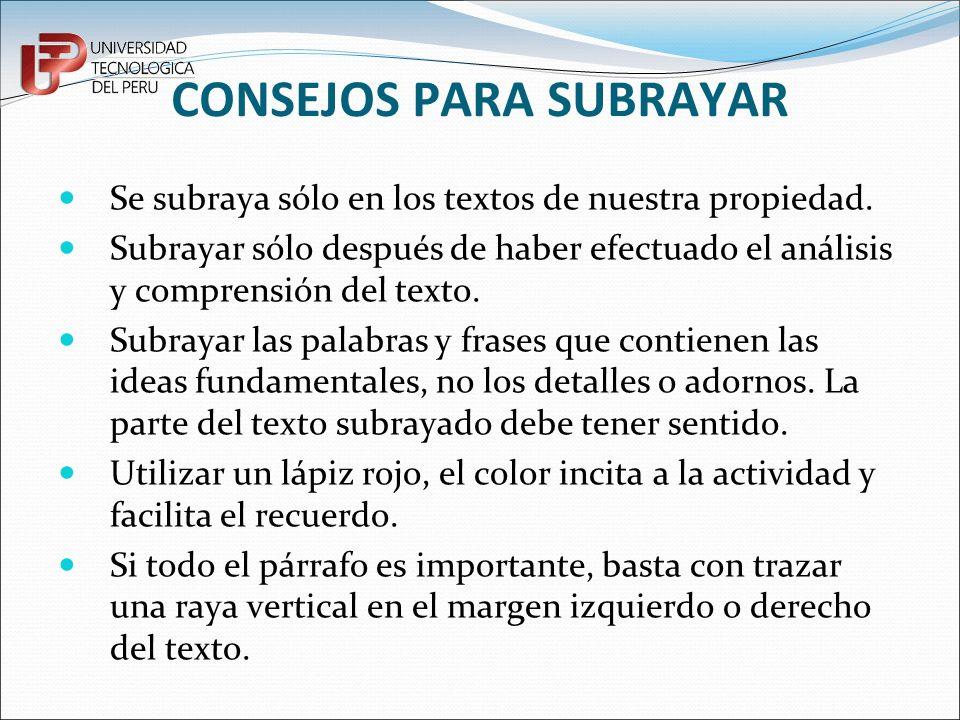 CONSEJOS PARA SUBRAYAR Se subraya sólo en los textos de nuestra propiedad. Subrayar sólo después de haber efectuado el análisis y comprensión del text