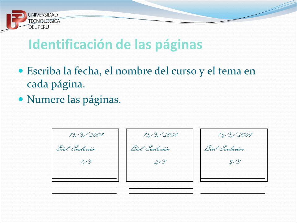 Identificación de las páginas Escriba la fecha, el nombre del curso y el tema en cada página. Numere las páginas. 15/5/ 2004 Biol. Evolución 1/3 15/5/