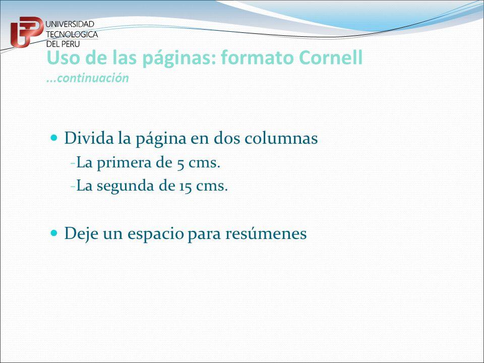 Uso de las páginas: formato Cornell...continuación Divida la página en dos columnas -La primera de 5 cms. -La segunda de 15 cms. Deje un espacio para
