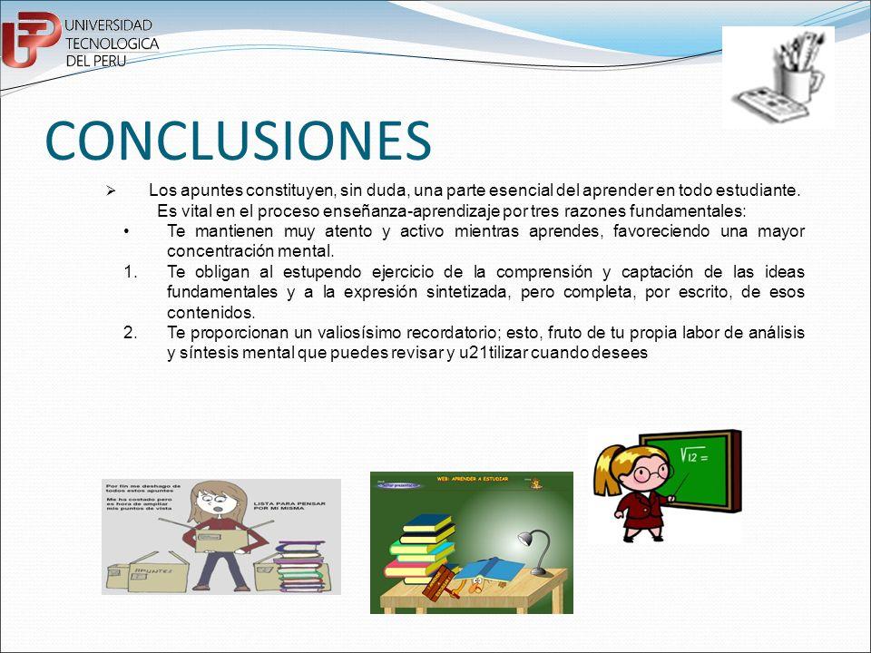 CONCLUSIONES Los apuntes constituyen, sin duda, una parte esencial del aprender en todo estudiante. Es vital en el proceso enseñanza-aprendizaje por t