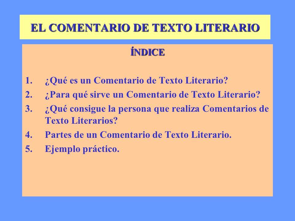 EL COMENTARIO DE TEXTO LITERARIO ÍNDICE 1.¿Qué es un Comentario de Texto Literario.
