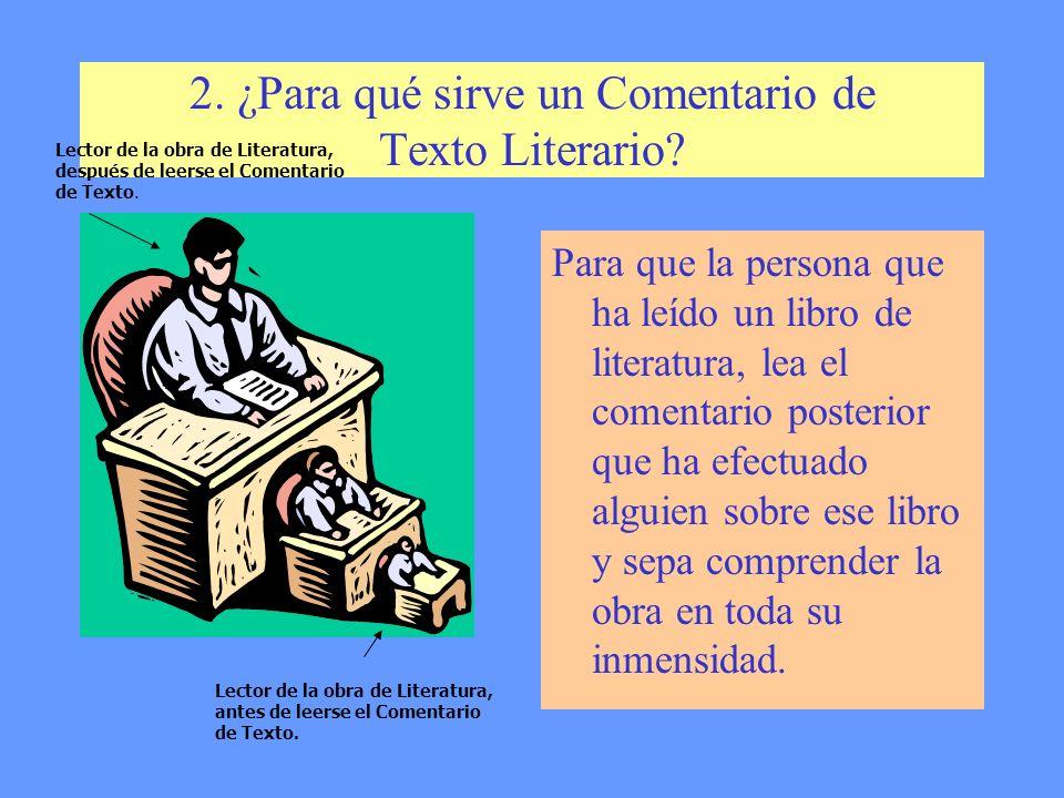 EL COMENTARIO DE TEXTO LITERARIO 1.¿Qué es un Comentario de Texto Literario? Un Comentario de Texto Literario es un trabajo, generalmente escrito, que