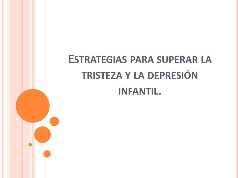 E STRATEGIAS PARA SUPERAR LA TRISTEZA Y LA DEPRESIÓN INFANTIL.