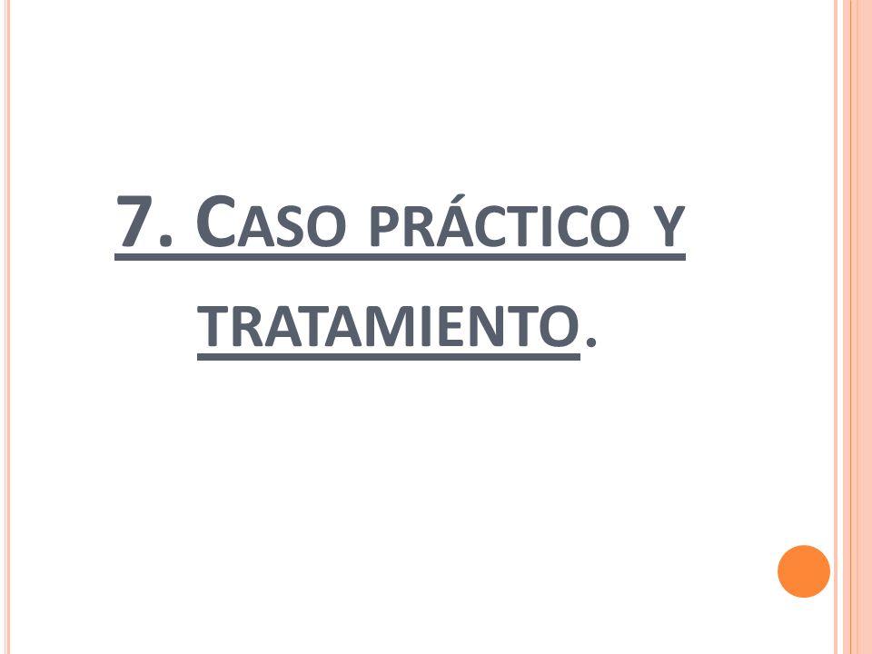 7. C ASO PRÁCTICO Y TRATAMIENTO.