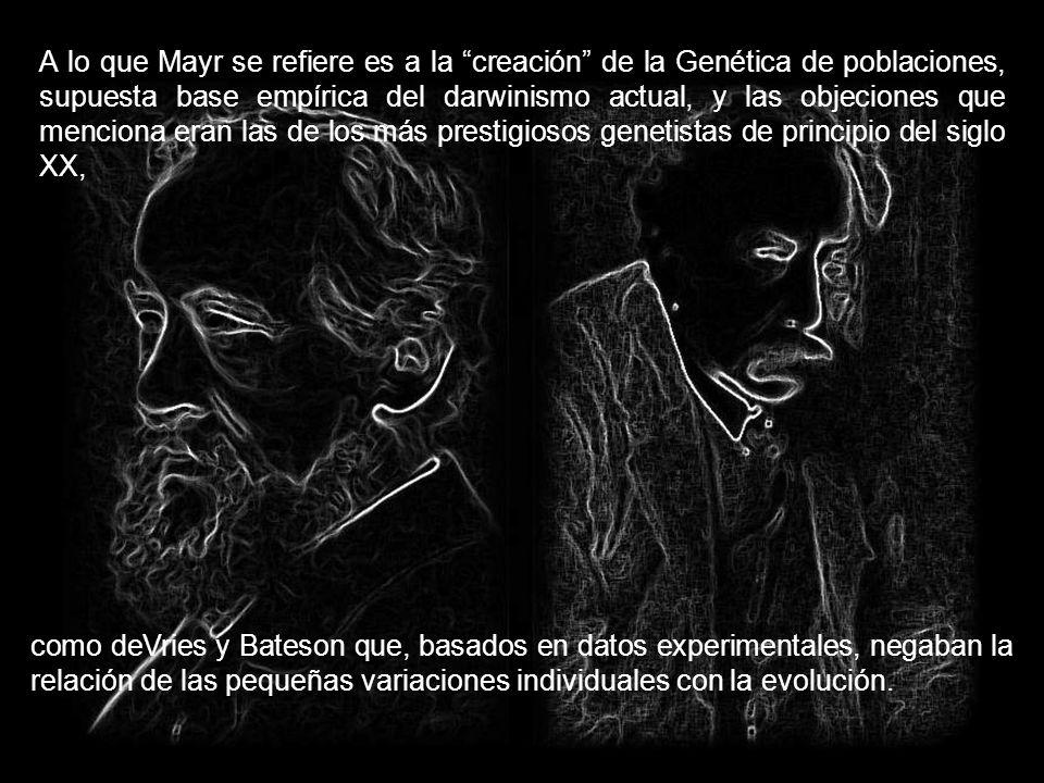 La traducción de este fenómeno al lenguaje científico actual la expresa Ernst Mayr (1997) con estas ilustrativas palabras: Los matemáticos demostraron