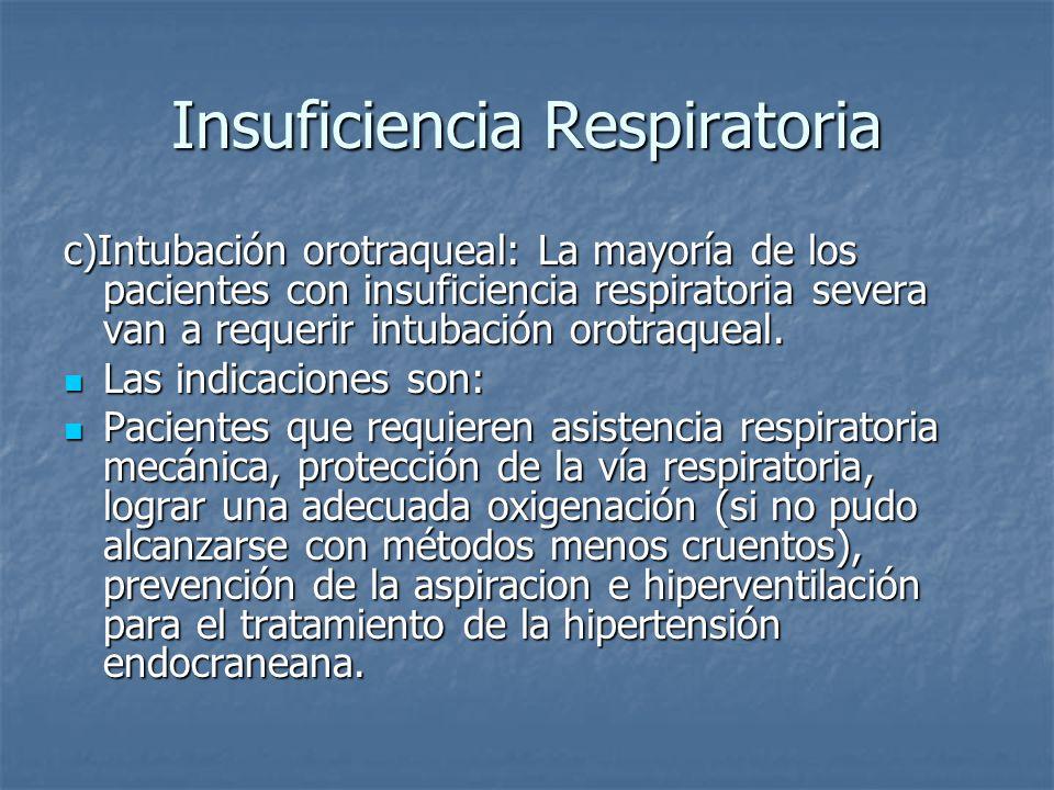 Insuficiencia Respiratoria c)Intubación orotraqueal: La mayoría de los pacientes con insuficiencia respiratoria severa van a requerir intubación orotr