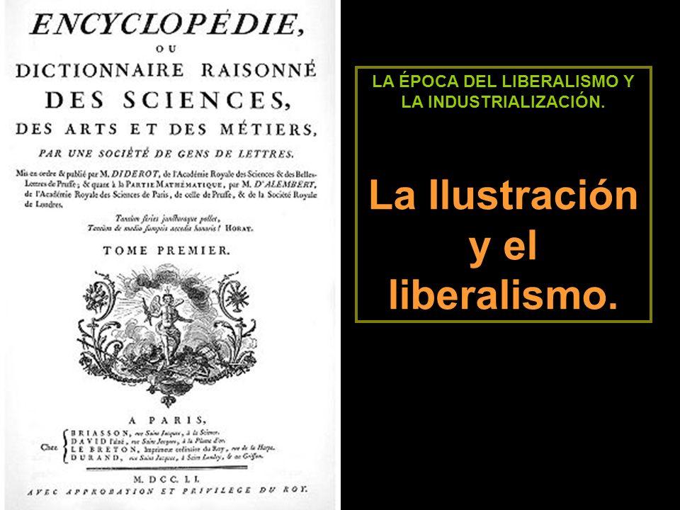 LA ÉPOCA DEL LIBERALISMO Y LA INDUSTRIALIZACIÓN. La Ilustración y el liberalismo.