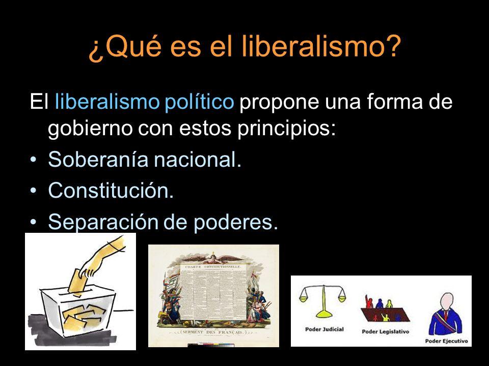 ¿Qué es el liberalismo? El liberalismo político propone una forma de gobierno con estos principios: Soberanía nacional. Constitución. Separación de po