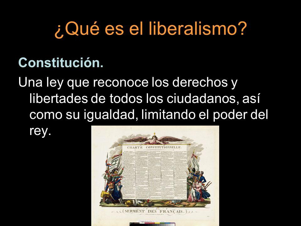 ¿Qué es el liberalismo? Constitución. Una ley que reconoce los derechos y libertades de todos los ciudadanos, así como su igualdad, limitando el poder