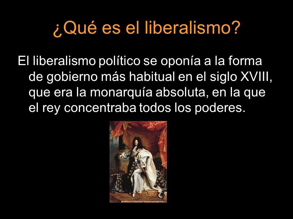 ¿Qué es el liberalismo? El liberalismo político se oponía a la forma de gobierno más habitual en el siglo XVIII, que era la monarquía absoluta, en la