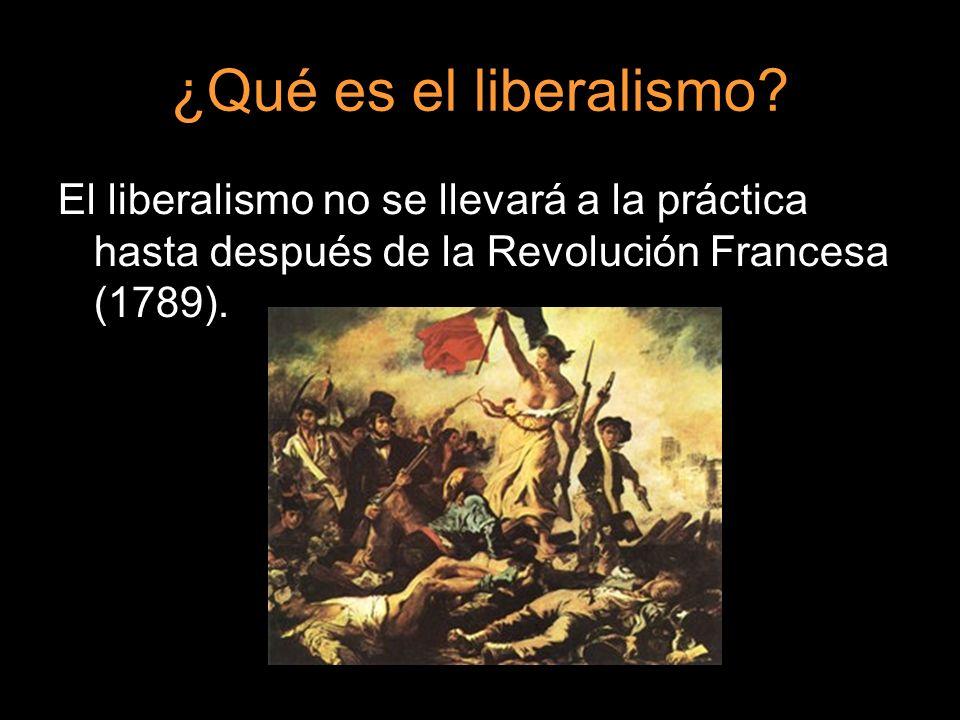 ¿Qué es el liberalismo? El liberalismo no se llevará a la práctica hasta después de la Revolución Francesa (1789).