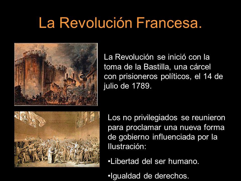 La Revolución Francesa. La Revolución se inició con la toma de la Bastilla, una cárcel con prisioneros políticos, el 14 de julio de 1789. Los no privi