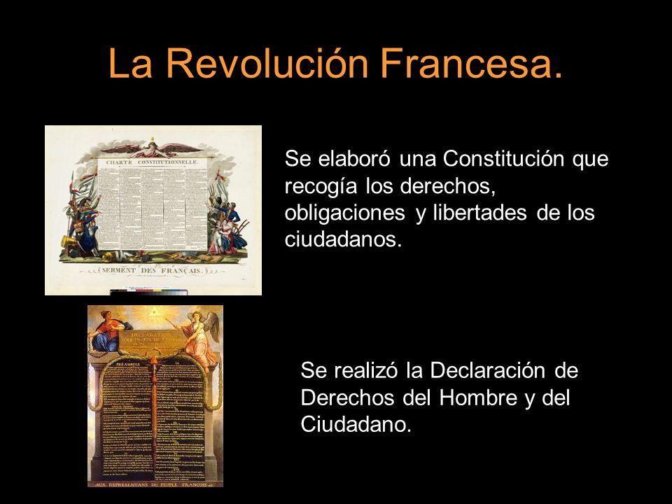 La Revolución Francesa. Se elaboró una Constitución que recogía los derechos, obligaciones y libertades de los ciudadanos. Se realizó la Declaración d