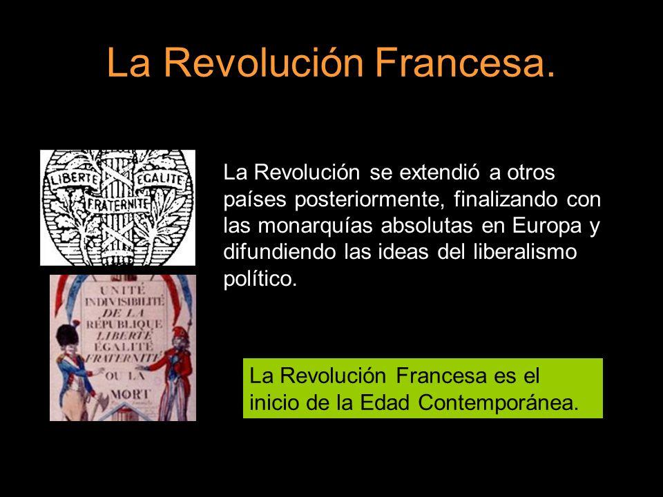 La Revolución Francesa. La Revolución se extendió a otros países posteriormente, finalizando con las monarquías absolutas en Europa y difundiendo las