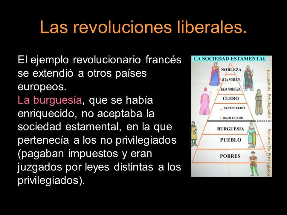 Las revoluciones liberales. El ejemplo revolucionario francés se extendió a otros países europeos. La burguesía, que se había enriquecido, no aceptaba