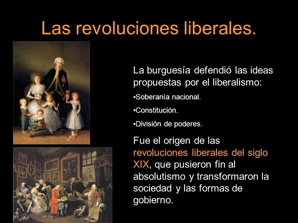 Las revoluciones liberales. La burguesía defendió las ideas propuestas por el liberalismo: Soberanía nacional. Constitución. División de poderes. Fue
