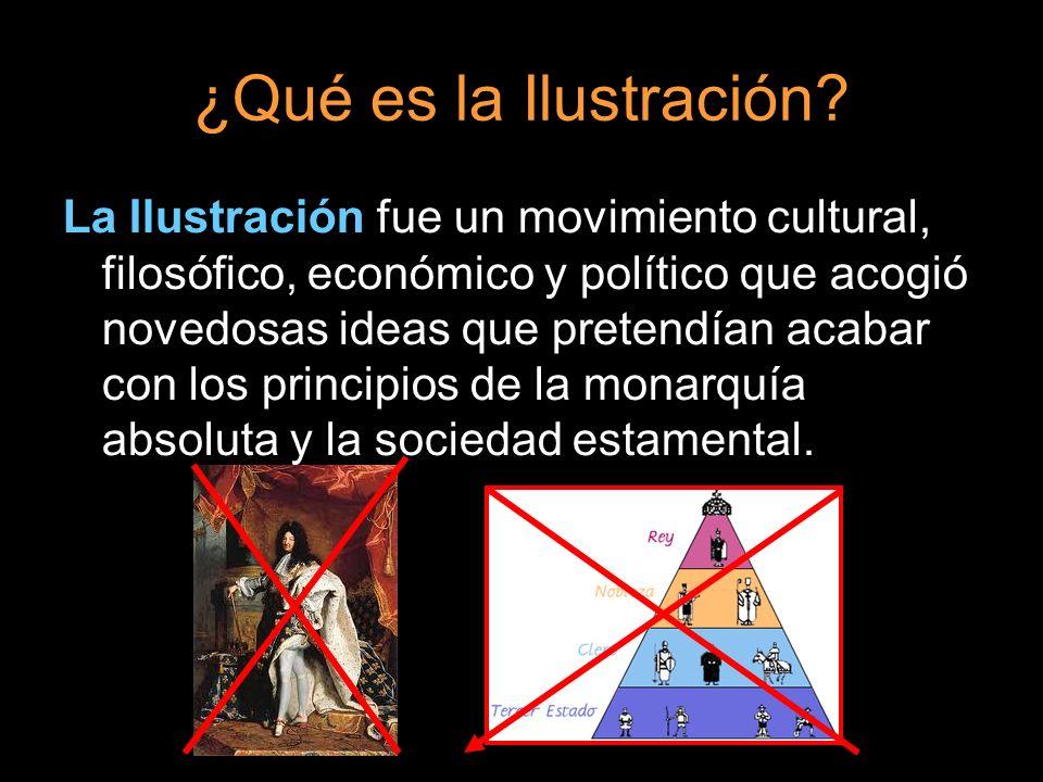 ¿Qué es la Ilustración? La Ilustración fue un movimiento cultural, filosófico, económico y político que acogió novedosas ideas que pretendían acabar c