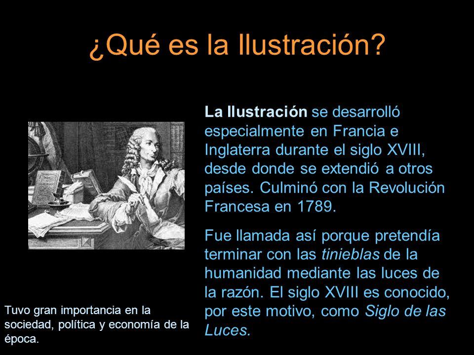 ¿Qué es la Ilustración? La Ilustración se desarrolló especialmente en Francia e Inglaterra durante el siglo XVIII, desde donde se extendió a otros paí