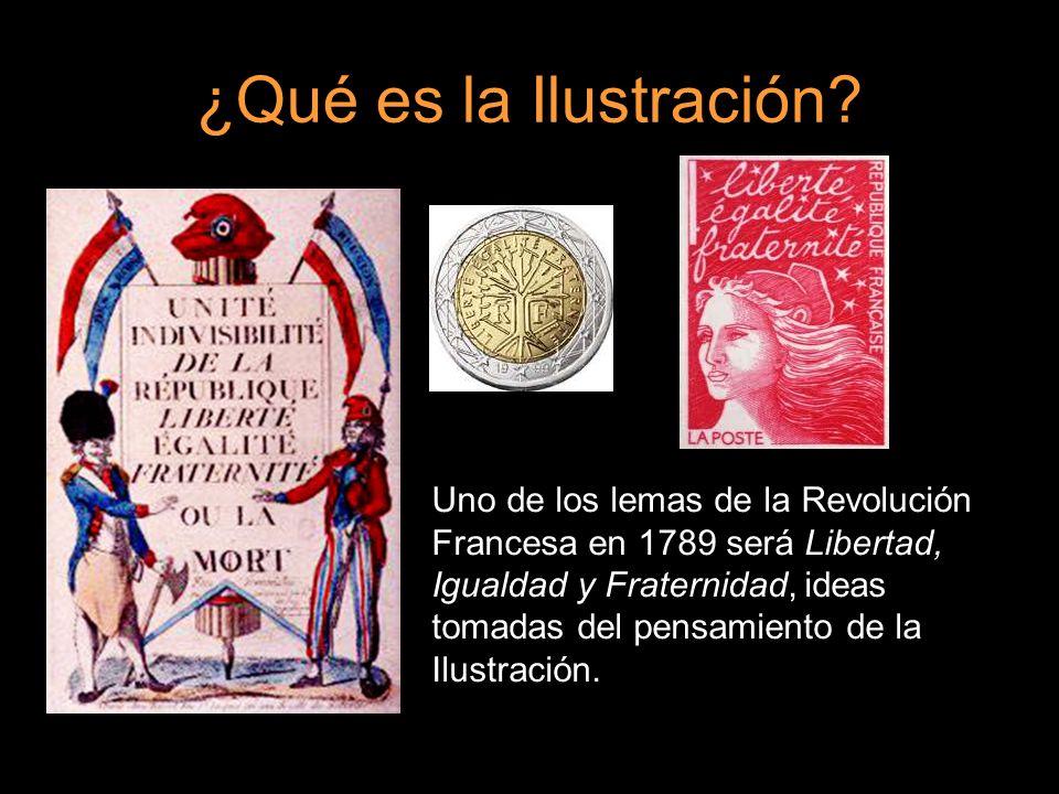 ¿Qué es la Ilustración? Uno de los lemas de la Revolución Francesa en 1789 será Libertad, Igualdad y Fraternidad, ideas tomadas del pensamiento de la
