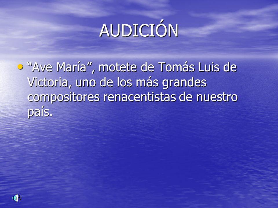 AUDICIÓN Ave María, motete de Tomás Luis de Victoria, uno de los más grandes compositores renacentistas de nuestro país. Ave María, motete de Tomás Lu